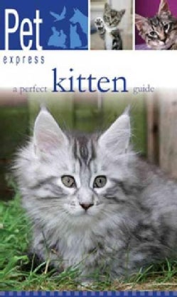 """A Perfect Kitten Guide: A Guide to Selection, Care, Nutrition, Behavior, """"Training"""" and Health (Paperback)"""
