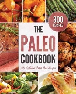 The Paleo Cookbook: 300 Delicious Paleo Diet Recipes (Paperback)