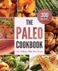 The Paleo Cookbook: 300 Delicious Paleo Diet Recipes (Paperback)