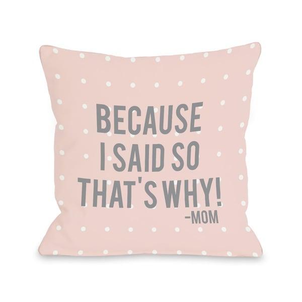 'Because I Said So' Throw Pillow