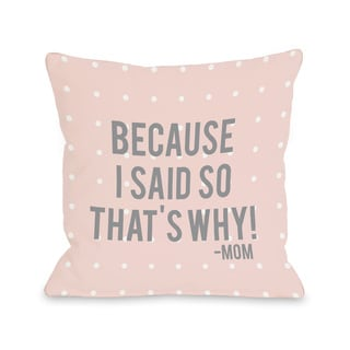'Because I Said So' Throw Pillow