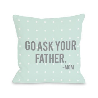 'Go Ask Your Father' Throw Pillow