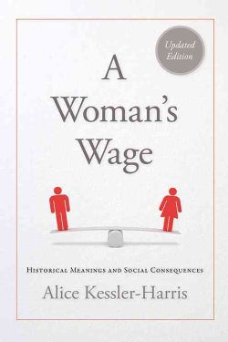A Woman's Wage: Historical Meanings and Social Consequences (Paperback)