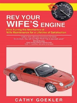 Rev Your Wife's Engine: Fine Tuning the Mechanics of Wife Maintenance for a Lifetime of Satisfaction (Paperback)