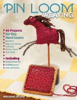 Pin Loom Weaving: 40 Projects for Tiny Hand Looms (Paperback)