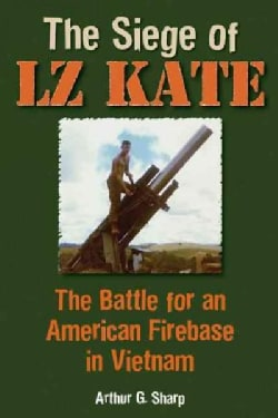 The Siege of LZ Kate: The Battle for an American Firebase in Vietnam (Hardcover)