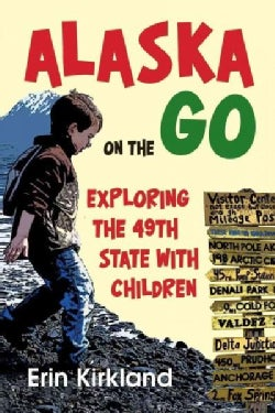 Alaska on the Go: Exploring the 49th State With Children (Paperback)