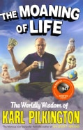 The Moaning of Life: The Worldly Wisdom of Karl Pilkington (Hardcover)