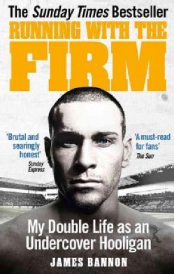 Running With the Firm: My Double Life As an Undercover Hooligan (Paperback)