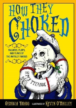 How They Choked: Failures, Flops, and Flaws of the Awfully Famous (Hardcover)