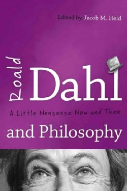 Roald Dahl and Philosophy: A Little Nonsense Now and Then (Paperback)