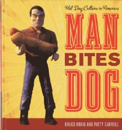 Man Bites Dog: Hot Dog Culture in America (Paperback)