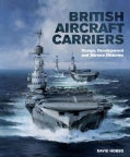 British Aircraft Carriers: Design, Development and Service Histories (Hardcover)