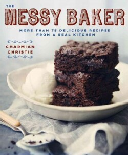 The Messy Baker: More Than 75 Delicious Recipes from a Real Kitchen (Paperback)