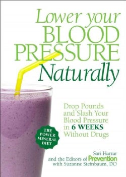 Lower Your Blood Pressure Naturally: Drop Pounds and Slash Your Blood Pressure in 6 Weeks Without Drugs (Hardcover)
