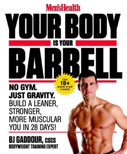 Men's Health Your Body Is Your Barbell: No Gym. Just Gravity. Build a Leaner, Stronger, More Muscular You in 28 D... (Paperback)