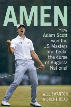 Amen: How Adam Scott Won the US Masters and Broke the Curse of Augusta National (Paperback)