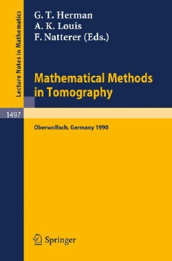 Mathematical Methods in Tomography: Proceedings of a Conference Held in Oberwolfach, Germany, 5-11 June, 1990 (Paperback)