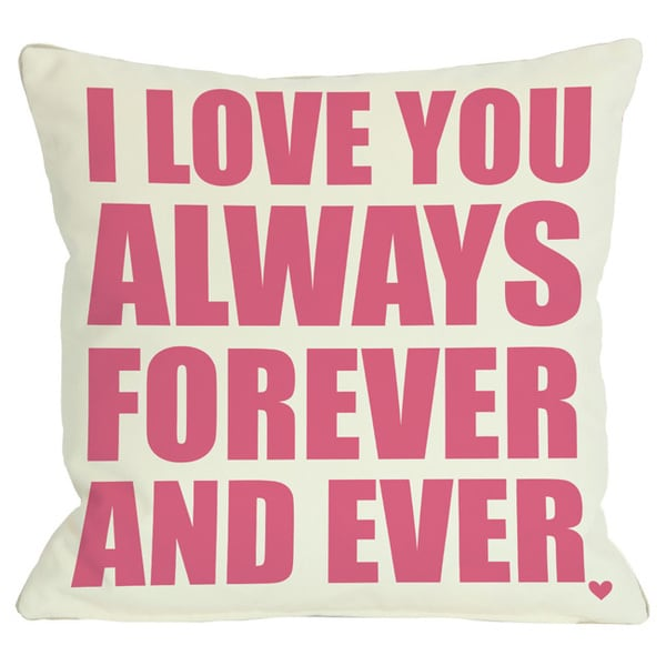 I Love you Always Forever and Ever Throw Pillow