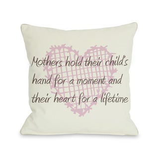 Mothers hold Hands for a Moment, Hearts for a Lifetime Throw Pillow