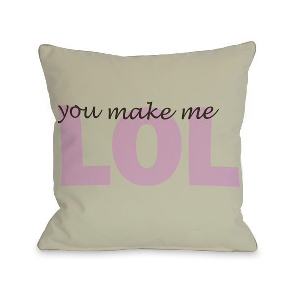 You Make Me LOL Throw Pillow