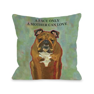 A Face Only A Mother Can Love Throw Pillow