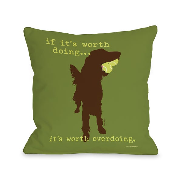 If its worth Doing Green Throw Pillow
