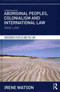 Aboriginal Peoples, Colonialism and International Law: Raw Law (Hardcover)