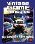 Vintage Game Consoles: An Inside Look at Apple, Atari, Commodore, Nintendo, and the Greatest Gaming Platforms of ... (Paperback)