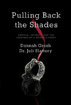 Pulling Back the Shades: Erotica, Intimacy, and the Longings of a Woman's Heart (Paperback)