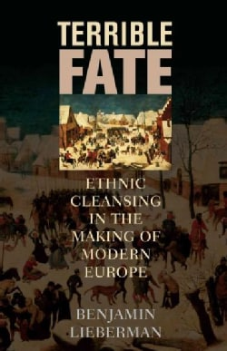 Terrible Fate: Ethnic Cleansing in the Making of Modern Europe (Paperback)