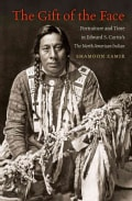 The Gift of the Face: Portraiture and Time in Edward S. Curtis's The North American Indian (Hardcover)