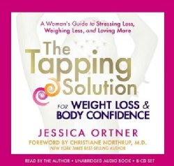 The Tapping Solution for Weight Loss & Body Confidence: A Woman's Guide to Stressing Less, Weighing Less, and Lovi... (CD-Audio)