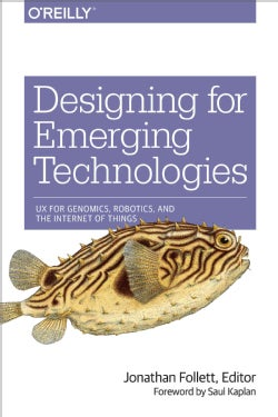 Designing for Emerging Technologies: UX for Genomics, Robotics, and the Internet of Things (Paperback)