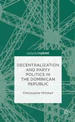 Decentralization and Party Politics in the Dominican Republic (Hardcover)
