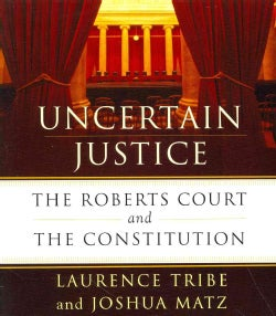 Uncertain Justice: The Roberts Court and the Constitution (CD-Audio)