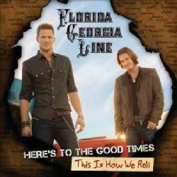 Florida Georgia Line - Here's To The Good Times: This Is How We Roll