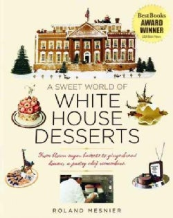 A Sweet World of White House Desserts: From Blown-sugar Baskets to Gingerbread Houses, a Pastry Chef Remembers (Hardcover)