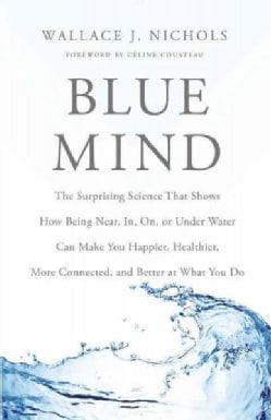 Blue Mind: The Surprising Science That Shows How Being Near, In, On, or Under Water Can Make You Happier, Healthi... (Hardcover)