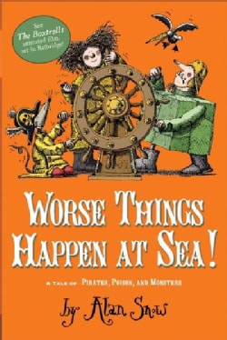 Worse Things Happen at Sea!: A Tale of Pirates, Poison, and Monsters (Paperback)