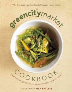 The Greencity Market Cookbook: Great Recipes from Chicago's Award-Winning Farmers Market (Paperback)