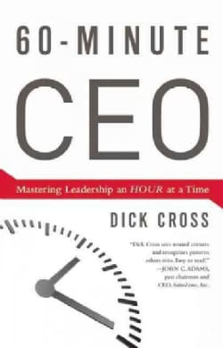 60-Minute CEO: Mastering Leadership an Hour at a Time (Hardcover)
