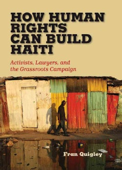 How Human Rights Can Build Haiti: Activists, Lawyers, and the Grassroots Campaign (Hardcover)
