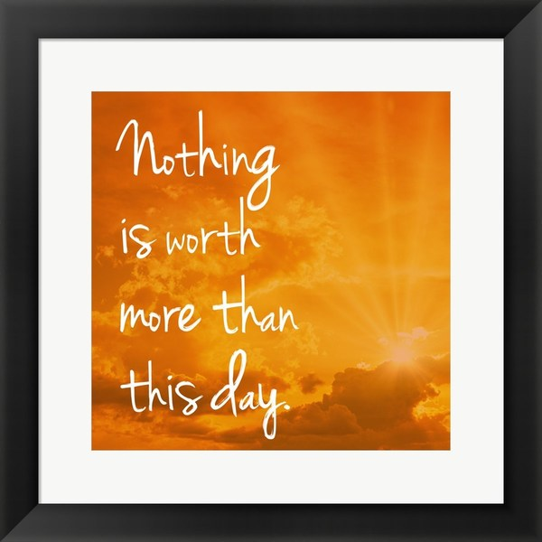 'Nothing is worth more' Framed Art