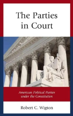 The Parties in Court: American Political Parties Under the Constitution (Hardcover)