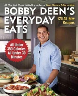 Bobby Deen's Everyday Eats: 120 All-New Recipes, All Under 350 Calories, All Under 30 Minutes (Paperback)