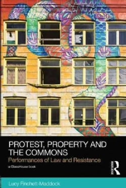 Protest, Property and the Commons: Performances of Law and Resistance (Hardcover)