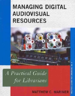 Managing Digital Audiovisual Resources: A Practical Guides for Librarians (Paperback)