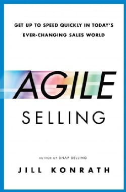 Agile Selling: Get Up to Speed Quickly in Today's Ever-Changing Sales World (Hardcover)