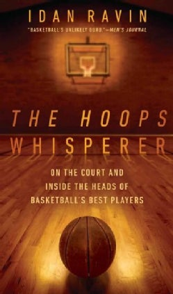 The Hoops Whisperer: On the Court and Inside the Heads of Basketball's Best Players (Hardcover)